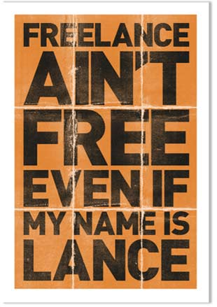 Freelance ain't free even if my name is lance