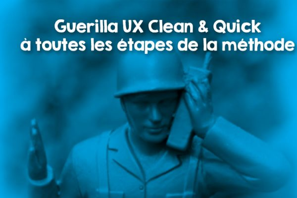 Guerilla UX : méthode Quick & Clean